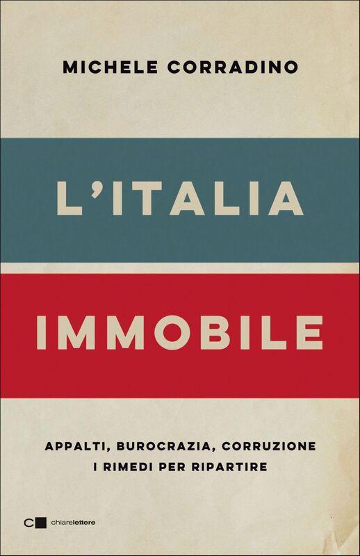 L'Italia immobile Appalti, burocrazia, corruzione. I rimedi per ripartire