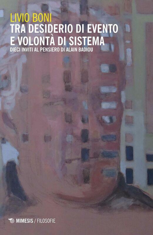 Tra desiderio di evento e volontà di sistema Dieci inviti al pensiero di Alain Badiou