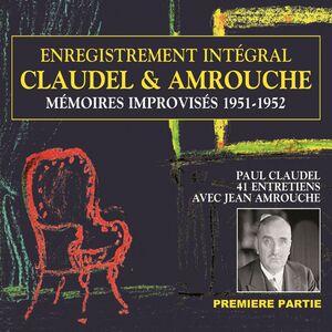 Claudel & Amrouche. Mémoires improvisés 1951-1952 (Volume 1) Entretiens
