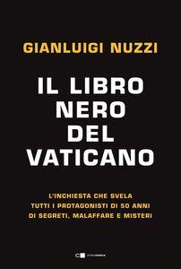 Il libro nero del Vaticano L'inchiesta che svela tutti i protagonisti di 50 anni di segreti, malaffare e misteri