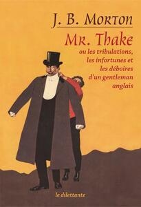 Mr. Thake. Ou les tribulations, les infortunes et les déboires d'un gentleman anglais