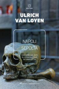 Napoli sepolta Viaggio nei riti di fondazione di una città