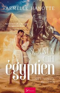 Sous un ciel égyptien - Tome 1 L'envol du lotus