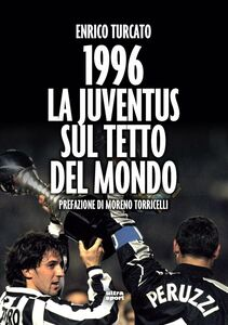 1996. La Juventus sul tetto del mondo