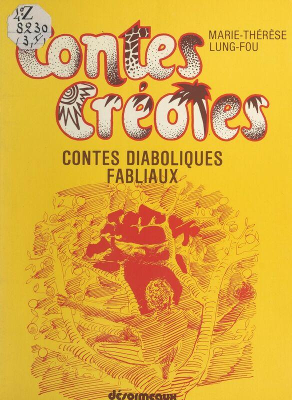 Contes créoles (1). Contes diaboliques, fabliaux Contes, légendes, proverbes, devinettes et autres histoires fantastiques. Textes en français et en créole