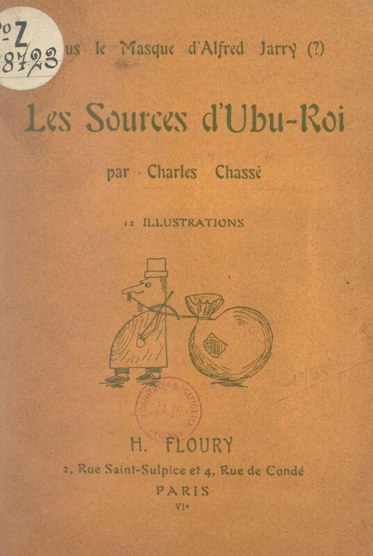 Sous le masque d'Alfred Jarry (?), les sources d'Ubu-roi 12 illustrations
