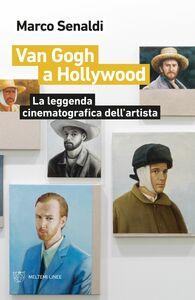 Van Gogh a Hollywood La leggenda cinematografica dell'artista