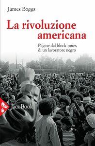 La rivoluzione americana Pagine dal block-notes di un lavoratore negro