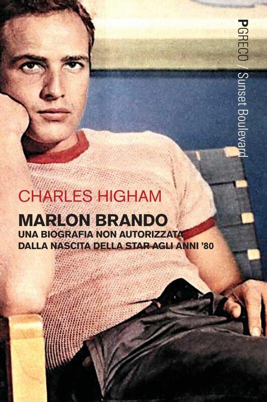 Marlon Brando Una biografia non autorizzata dalla nascita della star agli anni '80
