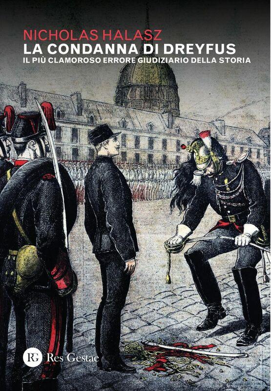 La condanna di Dreyfus Il più clamoroso errore giudiziario della storia