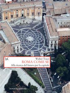 Roma come se Alla ricerca del futuro per la capitale