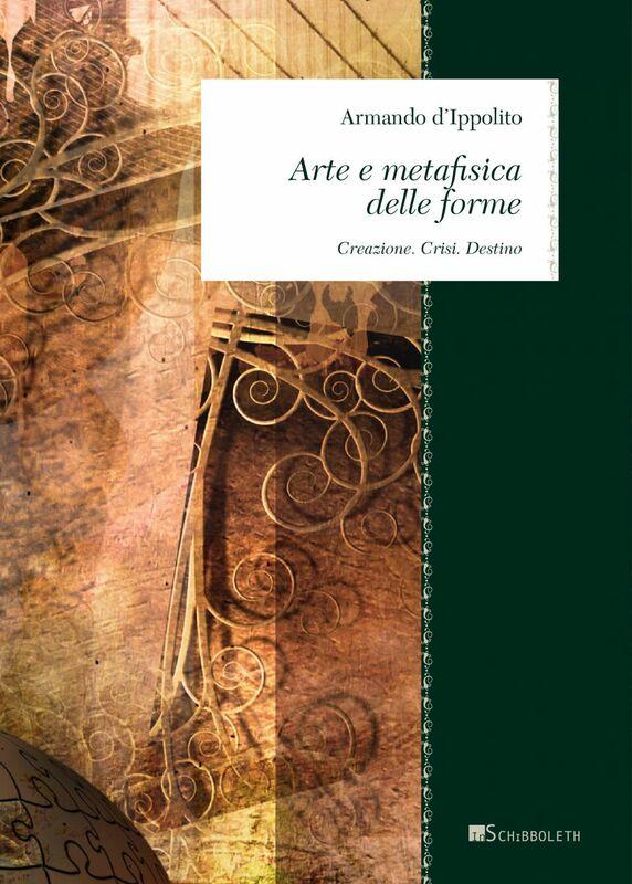 Arte e metafisica delle forme Creazione. Crisi. Destino