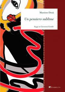 Un pensiero sublime Saggi su Giovanni Gentile