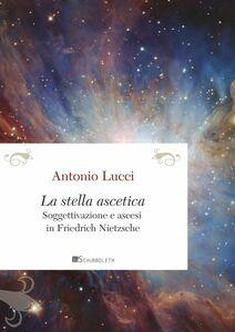 La stella ascetica Soggettivazione e ascesi in Friedrich Nietzsche