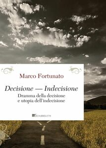 Decisione — Indecisione Dramma della decisione e utopia dell'indecisione