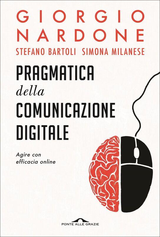 Pragmatica della comunicazione digitale Agire con efficacia online