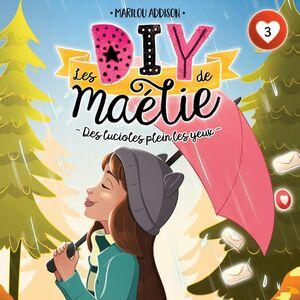 Les DIY de Maélie - tome 3 Des lucioles plein les yeux