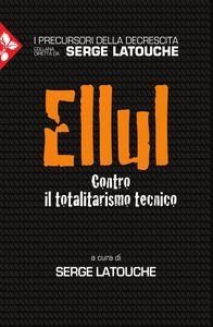 Ellul Contro il totalitarismo tecnico