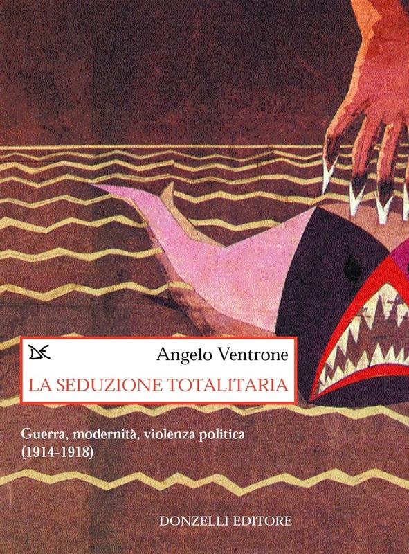 La seduzione totalitaria Guerra, modernità, violenza politica (1914-1918)
