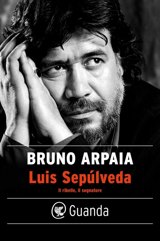 Luis Sepúlveda. Il ribelle, il sognatore