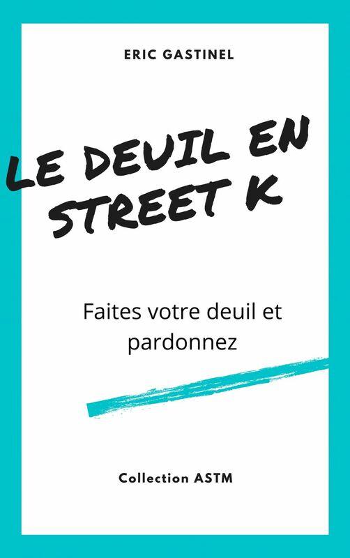 Le Deuil en Street K Faites votre deuil et pardonnez