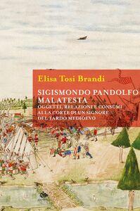 Sigismondo Pandolfo Malatesta Oggetti, relazioni e consumi alla corte di un signore del tardo medioevo