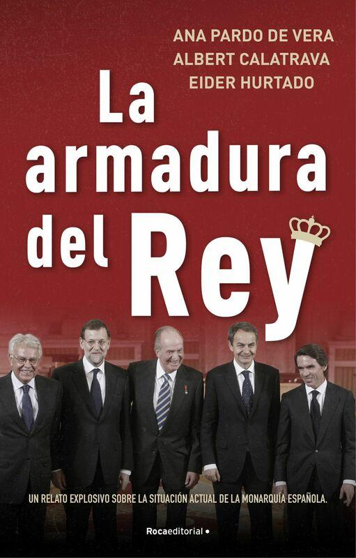 La armadura del rey Un relato explosivo sobre la situación actual de la monarquía española