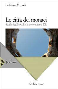 Le città dei monaci Storia degli spazi che avvicinano a Dio
