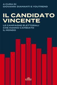 Il candidato vincente Le campagne elettorali che hanno cambiato il mondo
