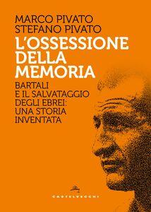 L'Ossessione della memoria Bartali e il salvataggio degli ebrei: una storia inventata