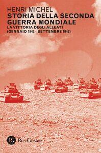 Storia della Seconda Guerra Mondiale vol. 2 La vittoria degli Alleati (gennaio 1943 - settembre 1945)