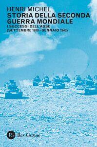 Storia della Seconda Guerra Mondiale vol. 1 I successi dell'Asse (settembre 1939 - gennaio 1943)