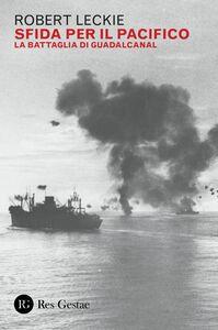 Sfida per il Pacifico La battaglia di Guadalcanal