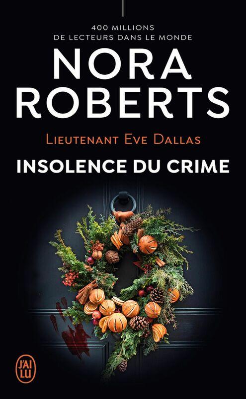 Lieutenant Eve Dallas (Tome 37) - Insolence du crime