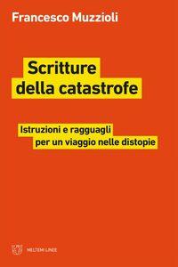 Scritture della catastrofe Istruzioni e ragguagli per un viaggio nelle distopie
