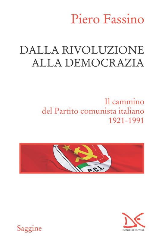 Dalla rivoluzione alla democrazia Il cammino del Partito comunista italiano  (1921-1991)
