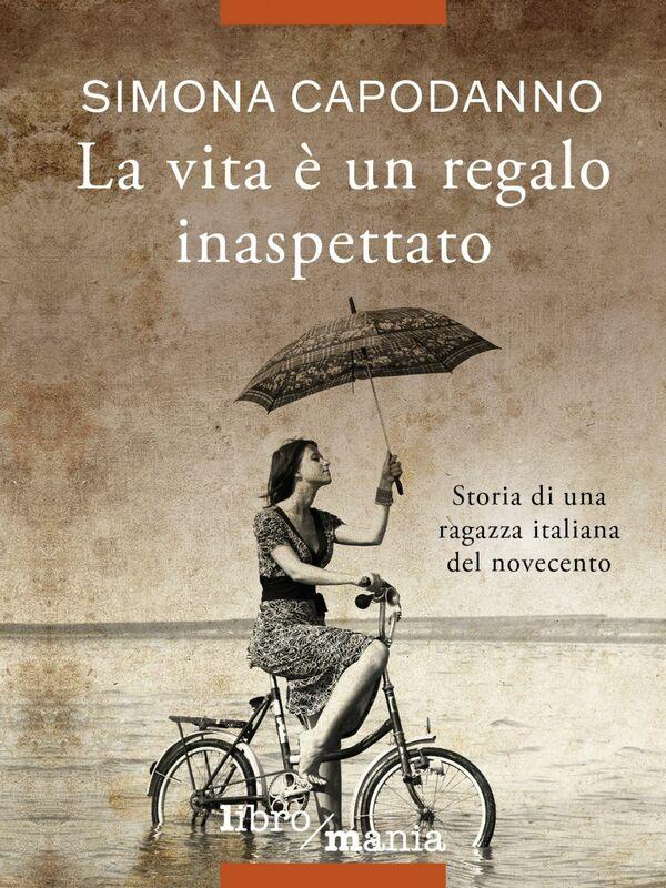 La vita è un regalo inaspettato Storia di una ragazza italiana del novecento