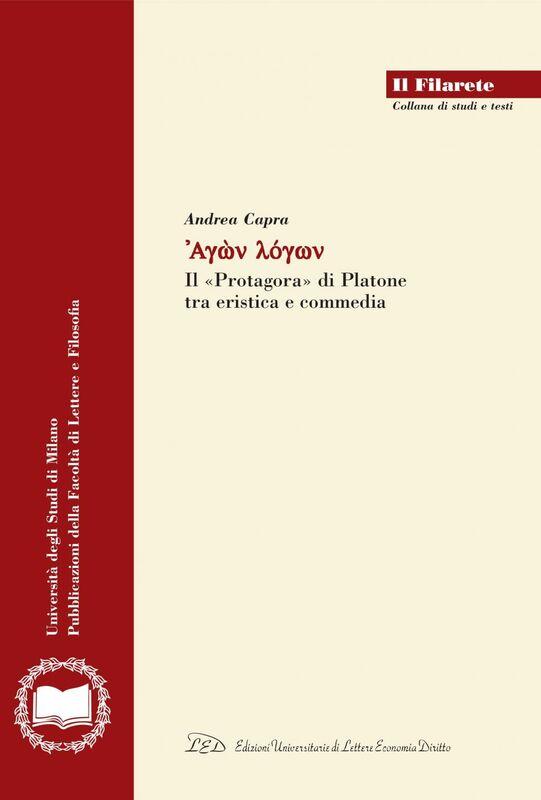 Agon logon Il Protagora di Platone fra Eristica e Commedia