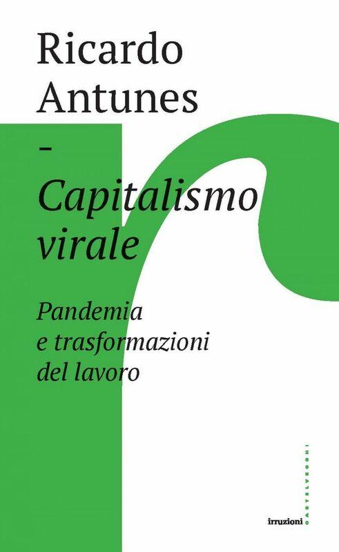 Capitalismo virale Pandemia e trasformazione del lavoro