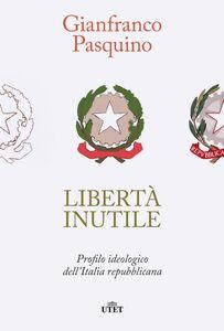 Libertà inutile Profilo ideologico dell'Italia repubblicana