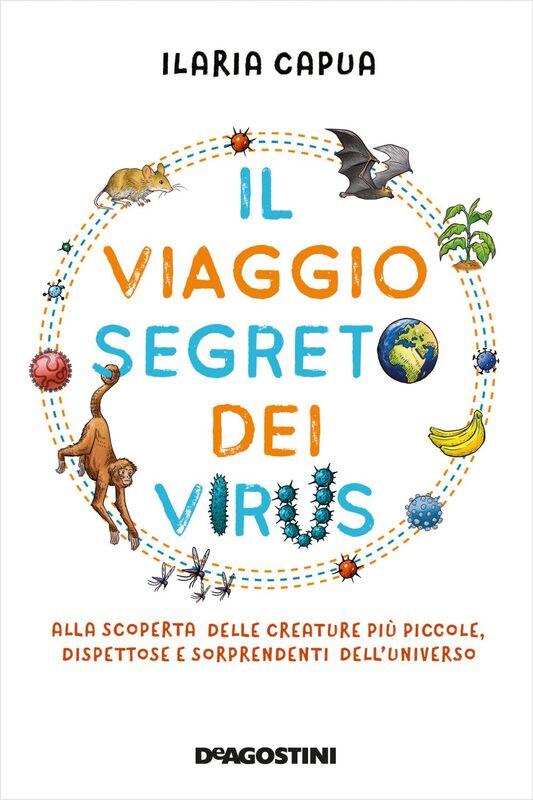Il viaggio segreto dei virus Alla scoperta delle creature più piccole, dispettose e sorprendenti dell'universo