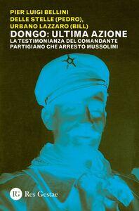 Dongo: ultima azione La testimonianza del comandante partigiano che arrestò Mussolini