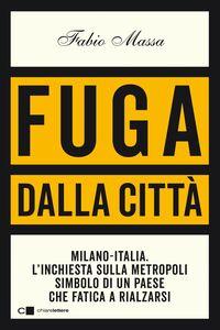 Fuga dalla città Milano-Italia. L'inchiesta sulla metropoli simbolo di un Paese che fatica a rialzarsi