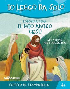 Il mio amico Gesù (Io leggo da solo) Sei storie per conoscerlo