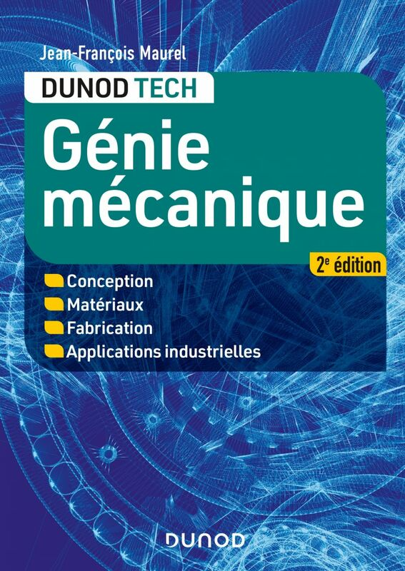 Génie mécanique - 2e éd. Conception, Matériaux, Fabrication, Applications industrielles
