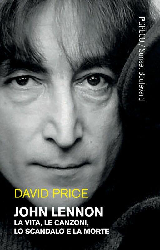 John Lennon La vita, le canzoni, lo scandalo e la morte