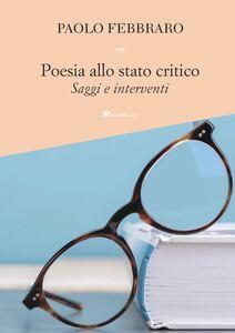 Poesia allo stato critico Saggi e interventi
