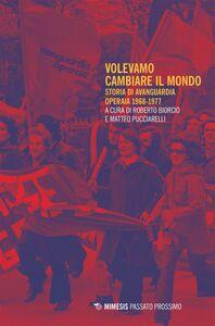 Volevamo cambiare il mondo Storia di Avanguardia Operaia 1968-1977
