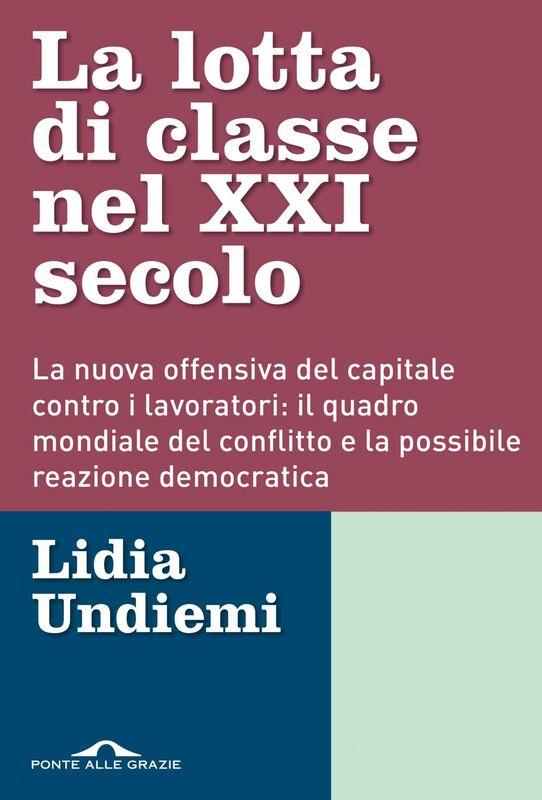 La lotta di classe nel XXI secolo La nuova offensiva del capitale contro i lavoratori: il quadro mondiale del conflitto e la possibile reazione democratica