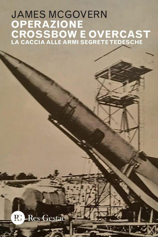 Operazione Crossbow e Overcast La caccia alle armi segrete tedesche